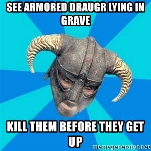 skyrim stan - see armored draugr lying in grave kill them before they get up