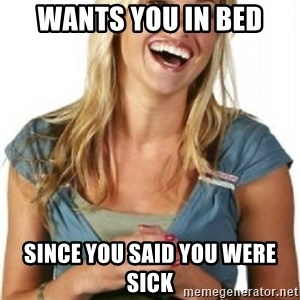 Friend Zone Fiona - wants you in bed since you said you were sick