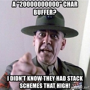 """SGTHARTMAN - A """"20000000000"""" char buffer? I didn't know they had stack schemes that high!"""