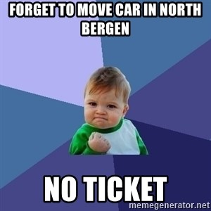 Success Kid - Forget to move car in north bergen No ticket