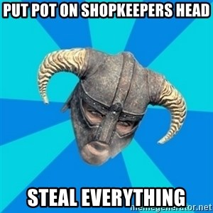 skyrim stan - PUT POT ON SHOPKEEPERS HEAD STEAL EVERYTHING