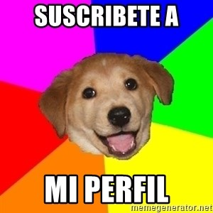 Advice Dog - suscribete a  mi perfil