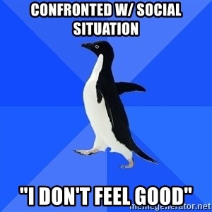 """Socially Awkward Penguin - CONFRONTED W/ SOCIAL SITUATION """"I DON'T FEEL GOOD"""""""