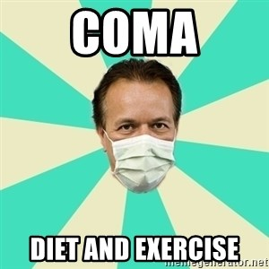 Bad Advice Doctor  - Coma Diet and exercise