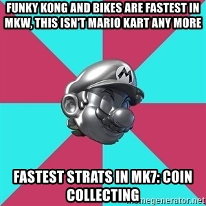 Metal Mario MK7 - funky kong and bikes are fastest in mkw, this isn't mario kart any more fastest strats in mk7: coin collecting