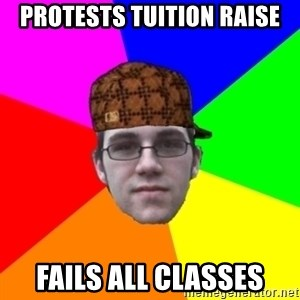Scumbag Student - protests tuition raise fails all classes