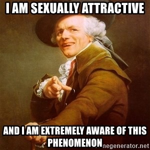 Joseph Ducreux - I AM SEXUALLY ATTRACTIVE AND I AM EXTREMELY AWARE OF THIS PHENOMENON