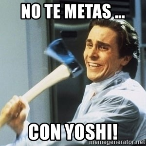 Patrick Bateman With Axe - No te metas ... con yoshi!