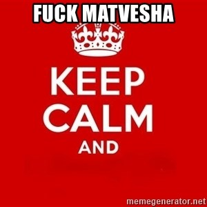 Keep Calm 3 - fuck matvesha