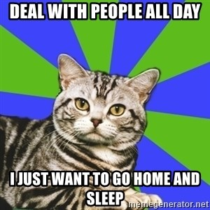Introvert Cat - Deal with people all day I just want to go home and sleep