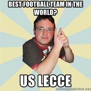 HOPELESS RETARDED GUY - BEST FOOTBALL TEAM IN THE WORLD? US LECCE