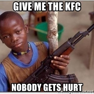 african kid - give me the kfc nobody gets hurt