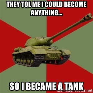 IS-2 Greatest Tank of WWII - They tol me i could become anything... so i became a tank