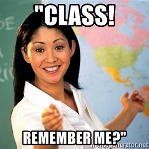 "Unhelpful High School Teacher - ""class! ReMemBer me?"""