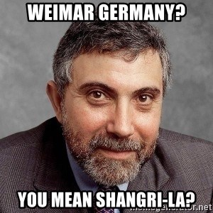 Krugman - Weimar Germany? You Mean Shangri-La?