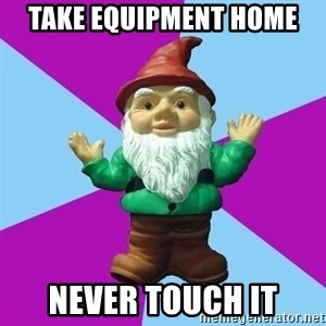 Guard Gnome - take equipment home never touch it