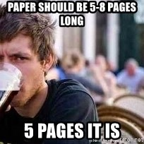 The Lazy College Senior - Paper should be 5-8 pages long 5 pages it is