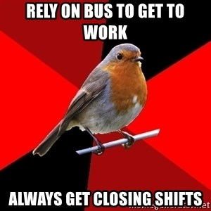 Retail Robin - RELY ON BUS TO GET TO WORK ALWAYS GET CLOSING SHIFTS