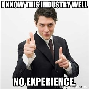 Smug Investor - i know this industry well no experience.