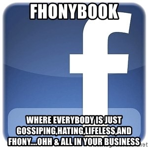 Facebook Logo - fhonybook where everybody is just gossiping,hating,lifeless,and fhony....ohh & all in your business