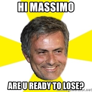 Mourinho - Hi massimo are u ready to lose?