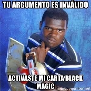 yugioh - tu argumento es inválido activaste mi carta black magic