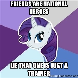 Rarity - friends are national heroes Lie that one is just a trainer