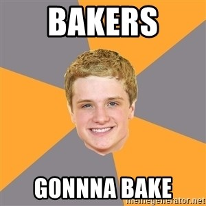Advice Peeta - bakers  gonnna bake