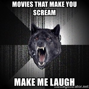 Insanity Wolf - MOVIES THAT MAKE YOU SCREAM MAKE ME LAUGH