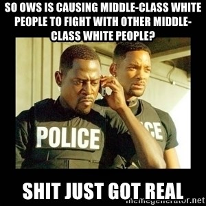 Shit Just Got Real - So OWS is causing middle-class white people to fight with other middle-class white people? shit just got real