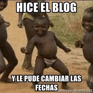 Third World Success - hice el blog y le pude cambiar las fechas