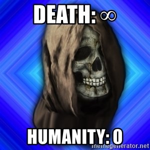 Scytheman - death: ∞ humanity: 0