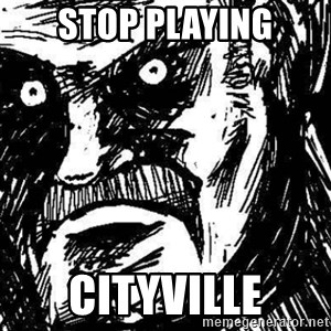 STANKIN - stop playing cityville