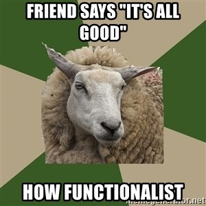 "Sociology Student Sheep - friend says ""it's all good"" how functionalist"