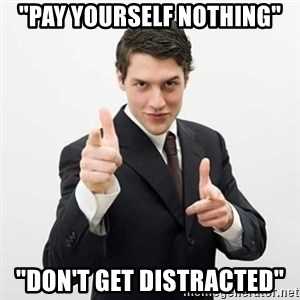 "Smug Investor - ""pay yourself nothing"" ""don't get distracted"""