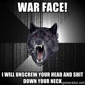 Insanity Wolf - War Face! I will unscrew your head and shit down your neck