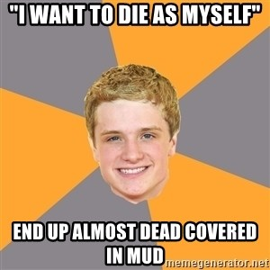 """Advice Peeta - """"I WANT to die as myself"""" end up almost dead covered in mud"""