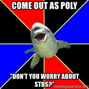"Polyamorous Porpoise - Come Out as Poly ""Don't you Worry about stDs?"""
