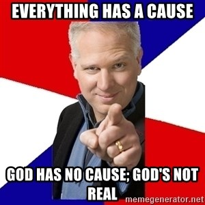Glenn Beck The Winner - Everything has a cause God has no cause; god's not real