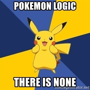 Pokemon Logic  - Pokemon logic There is none