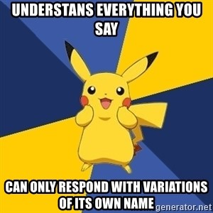Pokemon Logic  - Understans everything you say can only respond with variations of its own name