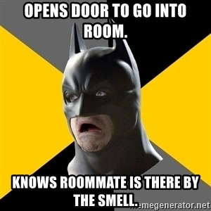 Bad Factman - Opens door to go into room. Knows roommate is there by the smell.