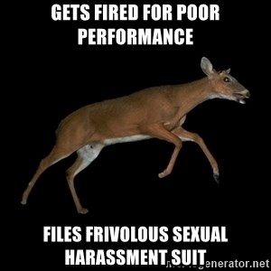 Drama Deer - gets fired for poor performance files frivolous sexual harassment suit