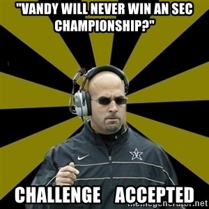 "James Franklin Vanderbilt - ""Vandy will never win an SEC championship?"" CHallenge    Accepted"