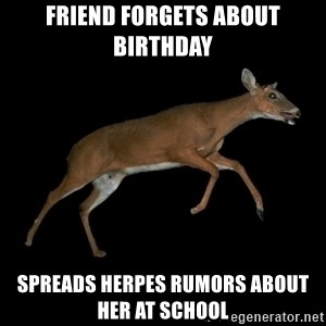 Drama Deer - friend forgets about birthday spreads herpes rumors about her at school