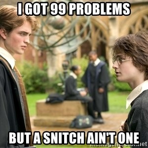 Harry Potter  - I got 99 Problems But a snitch ain't one