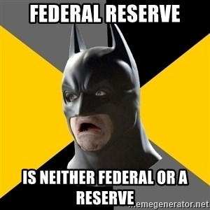 Bad Factman - FEderal reserve is neither federal or a reserve