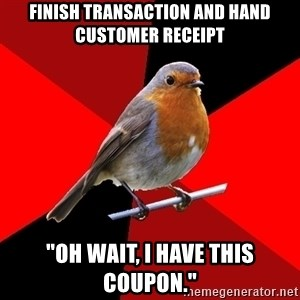 "Retail Robin - Finish transaction and hand customer receipt ""Oh wait, i have this coupon."""