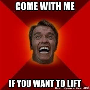 Angry Arnold - COME WITH ME IF YOU WANT TO LIFT