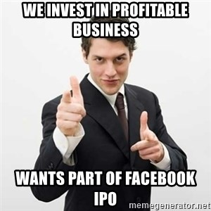 Smug Investor - WE INVEST IN PROFITABLE BUSINESS WANTS PART OF FACEBOOK IPO